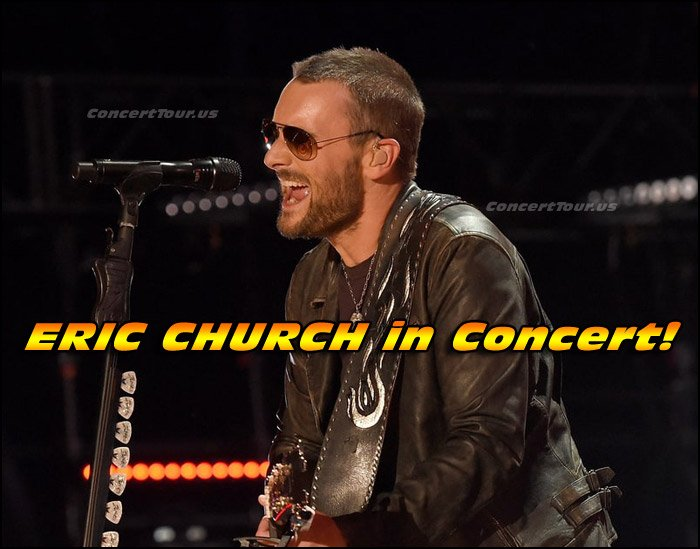 Don't miss your chance to see ERIC CHURCH Live in Concert!