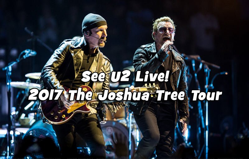 See U2 in 2017 on their Joshua Tree 30th Anniversary Tour!
