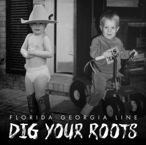 FGL - FLORIDA GEORGIA LINE - DIG YOUR ROOTS