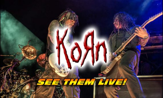 Don't miss your chance to see KORN live on stage!
