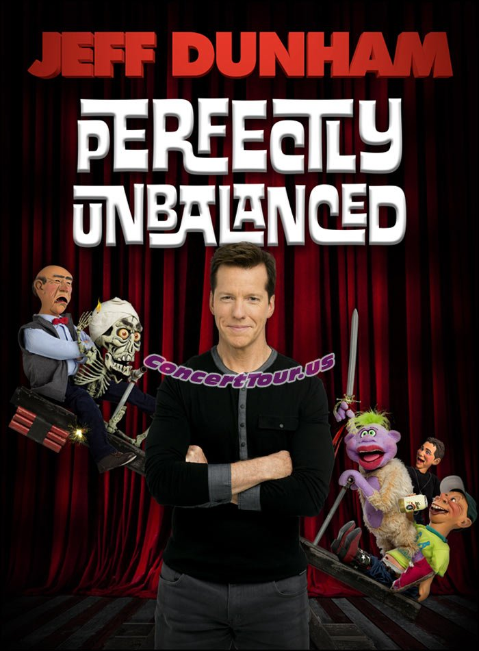 See PERFECTLY UNBALANCED. The New Comedy Tour of JEFF DUNHAM. Live Shows Presently Run From 2015 through May 2016.