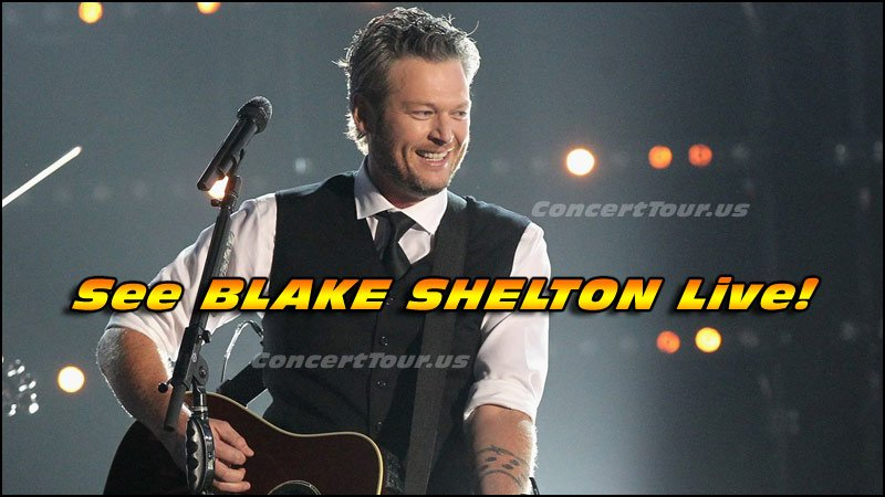 Don't Miss Your Chance To See BLAKE SHELTON Live!