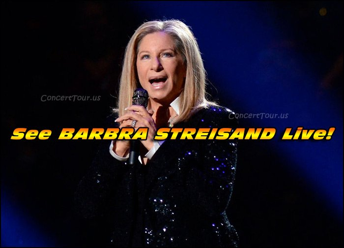 Don't miss your chance to see BARBRA STREISAND live in concert!