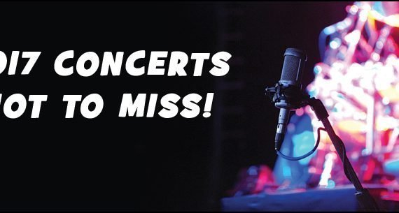 2017 is looking to be a good year for concert goers. Check out our HOT CONCERT list above!