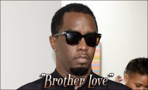P Diddy, or Sean Combs, or Diddy .. is now to be known as LOVE, aka Brother Love. Don't forget, no more Diddy, it's Brother Love.