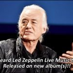 Led Zeppelin fans are extremely excited since Jimmy Page has talked about unheard live Led Zeppelin music will be released on new albums.