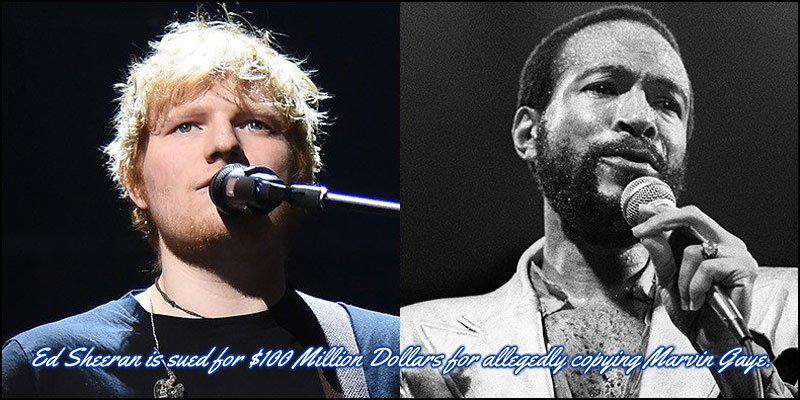 Ed Sheeran is sued for $100 Million Dollars for allegedly copying Marvin Gaye.