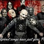 This is very well deserved. Three Slipknot songs have just gone Platinum! 'Snuff', 'Wait To Bleed' and 'Before I Forget'.