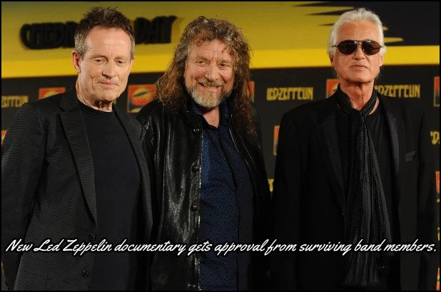 Jimmy Page, Robert Plant and John Paul Jones all give their OK on a new, upcoming documentary about the band Led Zeppelin.