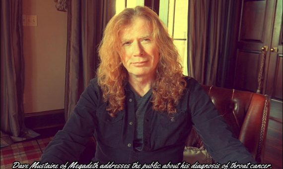 Dave Mustaine speaks about his recent diagnosis of throat cancer. ... You can beat this Dave, we know you can!