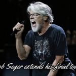 Bob Seger extends his final tour with another 10 event dates. Don't miss your chance to see him live in concert.