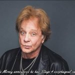 Singer / Musician Eddie Money breaks out some very bad news. He's got stage 4 esophageal cancer, which has now spread to other parts of his body.