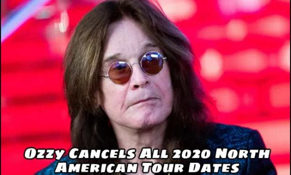 Ozzy Osbourne cancels all North American 2020 tour dates. Heads to Europe for medical treatment.